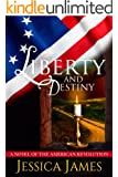 Liberty and Destiny: A Novel of the American Revoluton: Romantic Military Fiction (Military Heroes Through History Book 3)