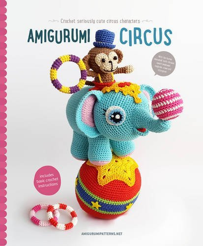 Amigurumi Circus: Seriously cute crochet characters