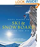 Fifty Places to Ski and Snowboard Bef...