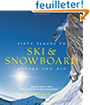 Fifty Places to Ski & Snowboard Befor...
