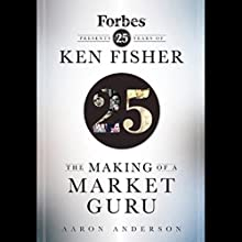The Making of a Market Guru: Forbes Presents 25 Years of Ken Fisher Audiobook by Aaron Anderson Narrated by Peter Johnson