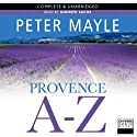 Provence A-Z (       UNABRIDGED) by Peter Mayle Narrated by Andrew Sachs
