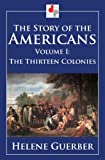 The Story of the Americans - Volume I - The Thirteen Colonies (Illustrated)