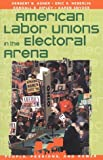 img - for American Labor Unions in the Electoral Arena book / textbook / text book