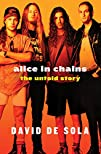 Alice in Chains The Untold Story