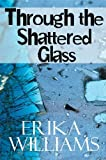 img - for Through the Shattered Glass by Erika Williams (2010-03-01) book / textbook / text book