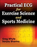 Practical ECG for Exercise Science and Sports Medicine (0736081941) by Whyte, Greg