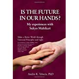 Is the Future in Our Hands?: My Experiences with Sukyo Mahikari
