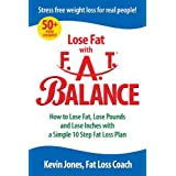 Lose Fat with FAT Balance: How to Lose Fat, Lose Pounds, and Lose Inches with a Simple 10 Step Fat Loss Plan