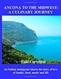 img - for Ancona to the Midwest: A Culinary Journey: An Italian immigrant shares his story of love of family, food, music and life book / textbook / text book
