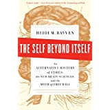 The Self Beyond Itself: An Alternative History of Ethics, the New Brain Sciences, and the Myth of Free Will ~ Heidi M. Ravven