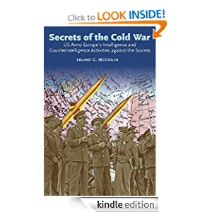 Kindle Book Bargains: Secrets of the Cold War: US Army Europe's Intelligence + Counterintelligence Activities Against the Soviets During the Cold War, by Leland C. McCaslin. Publisher: Helion (October 19, 2010)