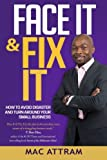 Face It & Fix It: How To Avoid Disaster And Turn Around Your Small Business