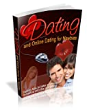 Dating and Online Dating for Newbies - Dating tips,to take an online romance into the real world! You MUST Own! AAA+++