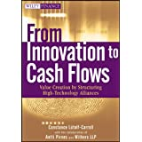 From Innovation to Cash Flows: Value Creation by Structuring High Technology Alliances (Wiley Finance) ~ Constance L�tolf-Carroll