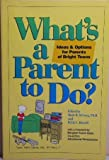img - for What's a Parent to Do?: Ideas and Options for Parents of Bright Teens book / textbook / text book