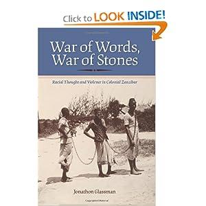 War of Words, War of Stones: Racial Thought and Violence in Colonial Zanzibar Jonathon Glassman