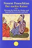 Der nackte Kaiser: oder: Wie man die Seele der Kinder und Jugendlichen versteht und heilt