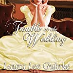 Trouble at the Wedding: Abandoned at the Altar Series #3 (       UNABRIDGED) by Laura Lee Guhrke Narrated by Anne Flosnik