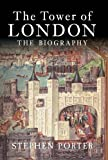 Stephen Porter The Tower of London: The Biography