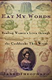 Eat My Words: Reading Women's Lives Through the Cookbooks They Wrote