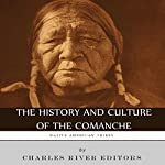 Native American Tribes: The History and Culture of the Comanche |  Charles River Editors
