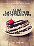 A Slice Of American History: The Best Cake Recipes From Americas Sweet Past