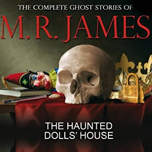 The Haunted Dolls' House: The Complete Ghost Stories of M R James | [Montague Rhodes James]
