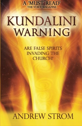 KUNDALINI WARNING - Are False Spirits Invading the Church?: Andrew Strom: 9780979907395: Amazon.com: Books