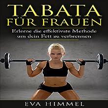 Tabata für Frauen: Erlerne die effektivste Methode um dein Fett zu verbrennen Hörbuch von Eva Himmel Gesprochen von: Fanny Valentin