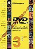 DVD Delirium Volume 3: The International Guide to Weird and Wonderful Films on DVD: v. 3