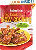 Southern Living Big Book of Slow Cooking: 200 Fresh, Wholesome Recipe-Ready and Waiting