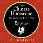 Your Chinese Horoscope for Each and Every Year - Rooster Hörbuch von Neil Somerville Gesprochen von: Helen Keeley
