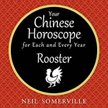 Your Chinese Horoscope for Each and Every Year - Rooster Audiobook by Neil Somerville Narrated by Helen Keeley