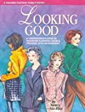 Looking Good: Comprehensive Guide to Wardrobe Planning, Colour and Personal Style Development