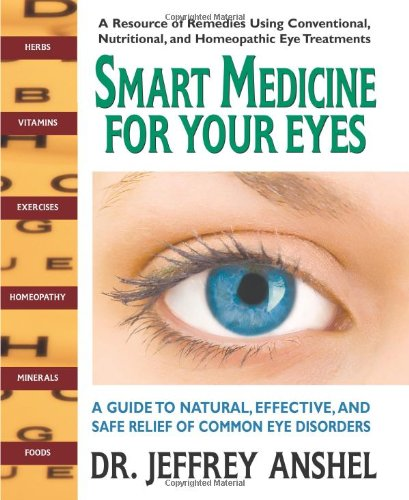 Smart Medicine For Your Eyes: A Guide To Natural, Effective, And Safe Relief Of Common Eye Disorders front-400811