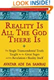 Reality Is All The God There Is: The Single Transcendental Truth Taught by the Great Sages and the Revelation of Reality Itself