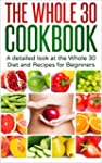 The Whole 30 Cookbook: A Detailed Loo...