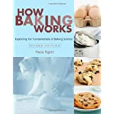 How Baking Works: Exploring the Fundamentals of Baking Science ~ Paula I. Figoni