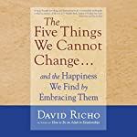 The Five Things We Cannot Change....: And the Happiness We Find by Embracing Them | David Richo