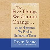The Five Things We Cannot Change....: And the Happiness We Find by Embracing Them | [David Richo]