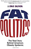 Fat Politics: The Real Story behind America's Obesity Epidemic (0195313208) by J. Eric Oliver