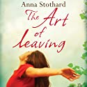 The Art of Leaving (       UNABRIDGED) by Anna Stothard Narrated by Louise Jameson