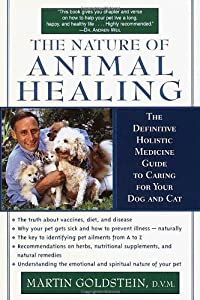 The Nature Of Animal Healing The Definitive Holistic Medicine Guide To Caring For Your Dog And Cat from Ballantine Books