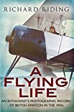 img - for A Flying Life: An Enthusiast's Photographic Record of British Aviation in the 1930s book / textbook / text book
