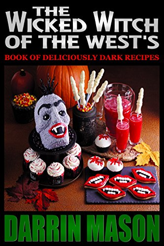Darrin Mason - THE WICKED WITCH OF THE WEST'S BOOK OF DELICIOUSLY DARK RECIPES (English Edition)