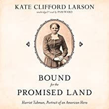 Bound for the Promised Land: Harriet Tubman, Portrait of an American Hero (       UNABRIDGED) by Kate Clifford Larson Narrated by Pam Ward