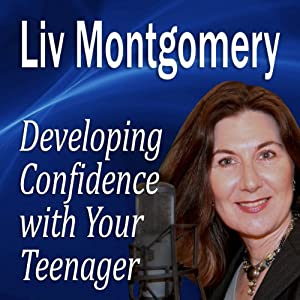 Developing Confidence with Your Teenager: The Gift of Self Confidence | [Liv Montgomery]
