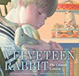 The Velveteen Rabbit: Or How Toys Become Real (The Classic Edition)