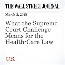 What the Supreme Court Challenge Means for the Health-Care Law (       UNABRIDGED) by Stephanie Armour Narrated by Ken Borgers